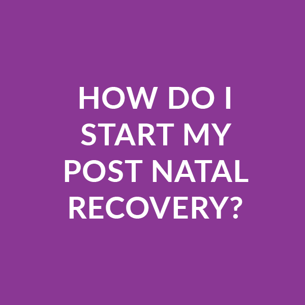 How do I start my post natal recovery?