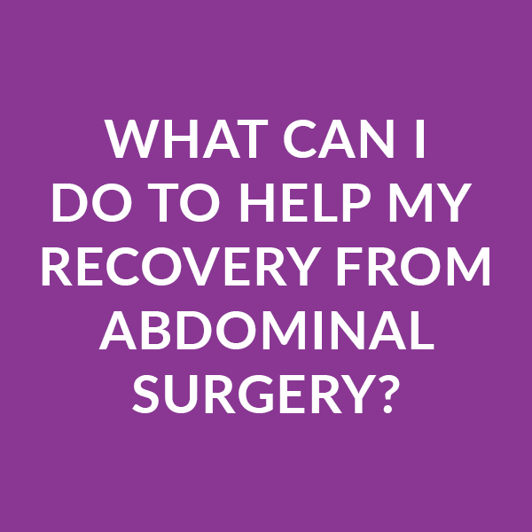 What can I do to help my recovery from abdominal surgery?